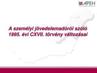 A személyi jövedelemadóról szóló 1995. évi CXVII. törvény változásai