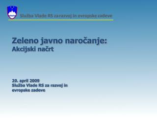 Zeleno javno naro?anje: Akcijski na?rt 20.  april  2009 Slu�ba Vlade RS za razvoj in