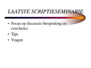 LAATSTE SCRIPTIESEMINARIE