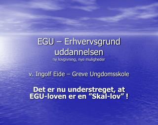 EGU   Erhvervsgrund uddannelsen  ny lovgivning, nye muligheder