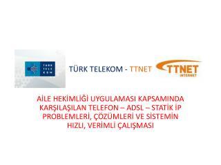 TÜRK TELEKOM -  TTNET