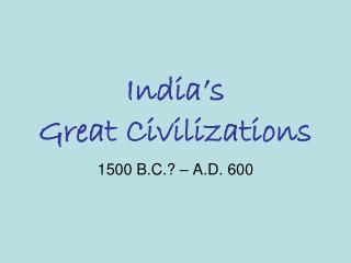 India's  Great Civilizations