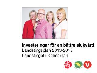 Investeringar för en bättre sjukvård  Landstingsplan 2013-2015 Landstinget i Kalmar län