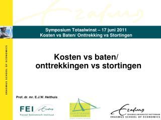 Symposium Totaalwinst – 17 juni 2011 Kosten vs Baten/ Onttrekking vs Stortingen
