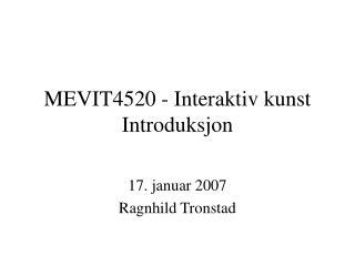 MEVIT4520 - Interaktiv kunst Introduksjon