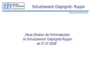 """""""Neue Struktur der Kriminalpolizei  im Schutzbereich Ostprignitz-Ruppin  ab 01.07.2008"""""""
