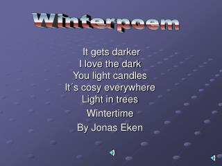 It gets darker I love the dark You light candles It´s cosy everywhere Light in trees Wintertime