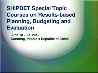 SHIPDET Special Topic Courses on Results-based Planning, Budgeting and Evaluation