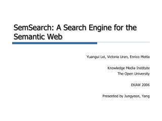 SemSearch : A Search Engine for the Semantic Web