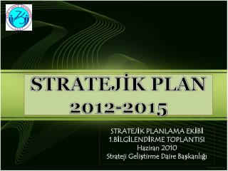 STRATEJ?K PLAN 2012-2015