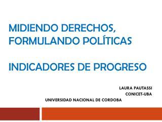 MIDIENDO DERECHOS, FORMULANDO POLÍTICAS  INDICADORES DE PROGRESO