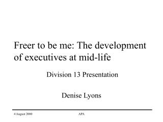 Freer to be me: The development of executives at mid-life