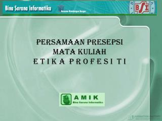 PERSAMAAN PRESEPSI MATA KULIAH E T I K A  P R O F E S I  T I
