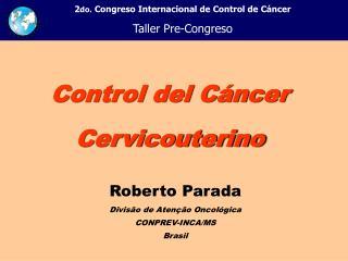 Roberto Parada Divisão de Atenção Oncológica CONPREV-INCA/MS Brasil