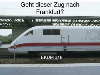 Geht dieser Zug nach Frankfurt?
