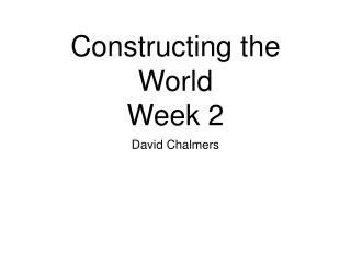 Constructing the World Week 2