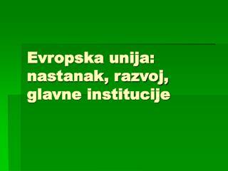 Evropska unija: nastanak, razvoj, glavne institucije