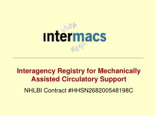 Interagency Registry for Mechanically Assisted Circulatory Support NHLBI Contract HHSN268200548198C