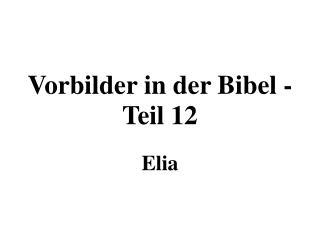 Vorbilder in der Bibel - Teil 12