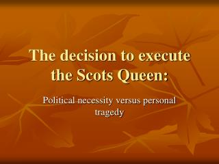The decision to execute the Scots Queen: