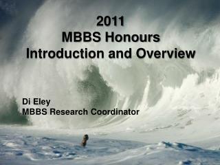2011  MBBS Honours Introduction and Overview Di Eley MBBS Research Coordinator