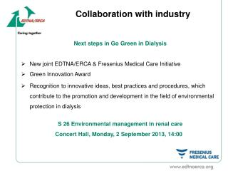 Next steps  in Go Green in  Dialysis New  joint EDTNA/ERCA &  Fresenius Medical  Care  Initiative