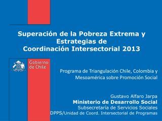Superación de la Pobreza Extrema y Estrategias de  Coordinación Intersectorial 2013