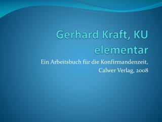 Gerhard Kraft, KU elementar