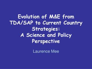 Evolution of M&E from TDA/SAP to Current Country Strategies:  A Science and Policy Perspective