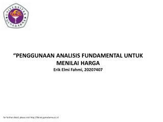 """PENGGUNAAN ANALISIS FUNDAMENTAL UNTUK MENILAI HARGA Erik Elmi Fahmi, 20207407"