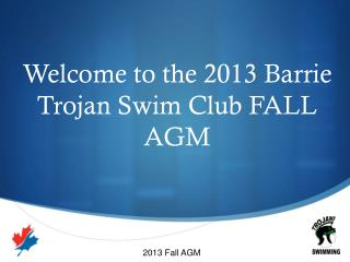 Welcome to the 2013 Barrie Trojan Swim Club FALL AGM