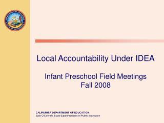 Local Accountability Under IDEA Infant Preschool Field Meetings Fall 2008