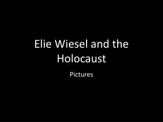 Elie  Wiesel and the Holocaust