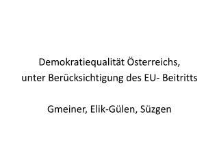 Demokratiequalität Österreichs, unter Berücksichtigung des EU- Beitritts