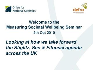 Welcome to the Measuring Societal Wellbeing Seminar 4th Oct 2010