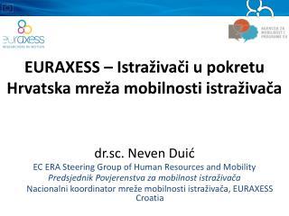 EURAXESS – Istraživači u pokretu Hrvatska mreža mobilnosti istraživača dr .sc.  Neven Dui ć