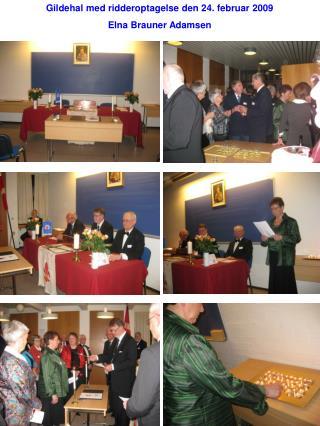 Gildehal med ridderoptagelse den 24. februar 2009 Elna Brauner Adamsen