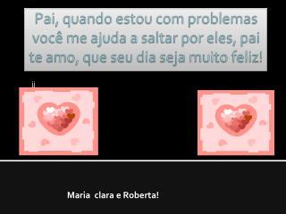 Maria  clara e Roberta!