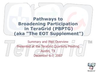 """Pathways to  Broadening Participation  in TeraGrid (PBPTG)  (aka """"The EOT Supplement"""")"""