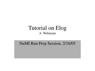 Tutorial on Elog A. Wehmann
