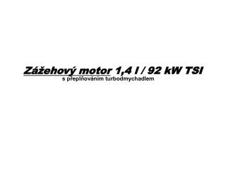 Zážehový motor  1,4 l / 92 kW TSI