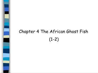 Chapter 4 The African Ghost Fish                        (1-2)