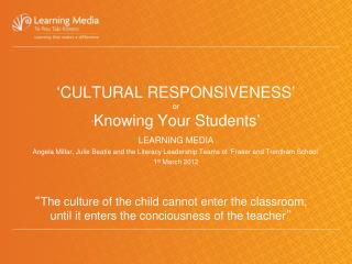 ' CULTURAL RESPONSIVENESS ' or ' Knowing Your Students '