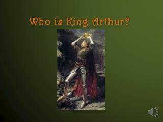 Who is King Arthur?