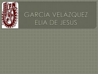 GARCÍA VELÁZQUEZ ELIA DE JESÚS