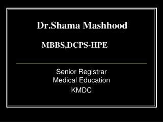 Dr.Shama Mashhood MBBS,DCPS-HPE