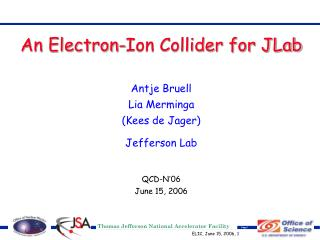 An Electron-Ion Collider for JLab Antje Bruell Lia Merminga (Kees de Jager) Jefferson Lab
