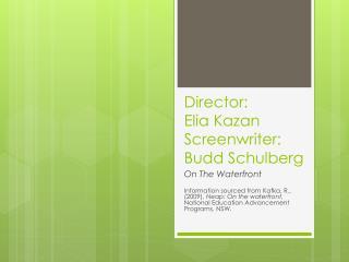 Director:   Elia  Kazan Screenwriter:  Budd  Schulberg