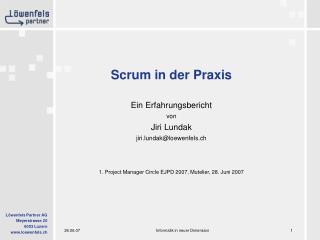 Scrum in der Praxis Ein Erfahrungsbericht von Jiri Lundak jiri.lundak@loewenfels.ch