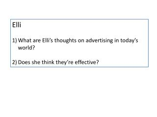 Elli What  are  Elli�s thoughts on advertising  in  today�s  world?